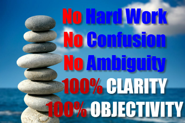 NO Hard Work, No confusion, No ambiguity only clarity and objectivity