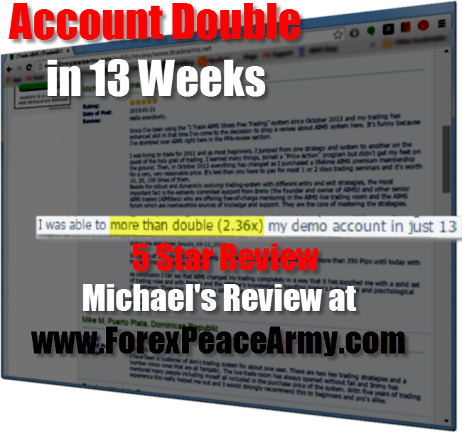 Michale left review at forexpeacearm.com saying he doubled his account in 13 weeks